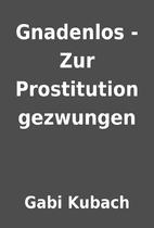 Gnadenlos - Zur Prostitution gezwungen by…