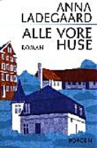 Alle vore huse by Anna Ladegaard