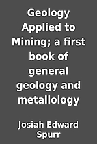 Geology Applied to Mining; a first book of…