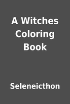 A Witches Coloring Book by Seleneicthon