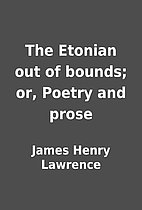 The Etonian out of bounds; or, Poetry and…