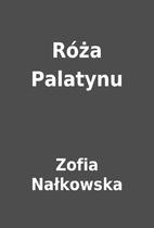 Róża Palatynu by Zofia Nałkowska