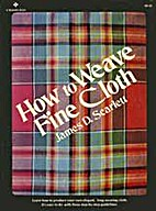How to weave fine cloth by James Desmond…