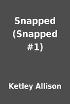 Snapped (Snapped #1) by Ketley Allison