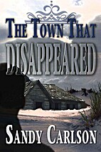 The Town That Disappeared by Sandy Carlson