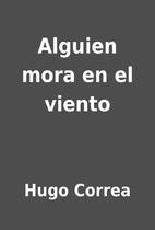 Alguien mora en el viento by Hugo Correa