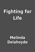 Fighting for Life by Melinda Delahoyde