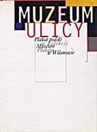 Muzeum ulicy: Plakat polski w kolekcji…
