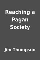 Reaching a Pagan Society by Jim Thompson