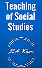 TEACHING OF SOCIAL STUDIES by M. A. Khan