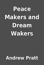 Peace Makers and Dream Wakers by Andrew…
