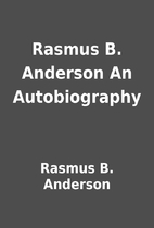 Rasmus B. Anderson An Autobiography by…