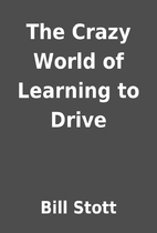 The Crazy World of Learning to Drive by Bill…