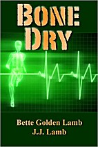 Bone Dry by Bette Golden Lamb