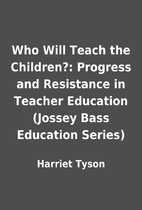 Who Will Teach the Children?: Progress and…