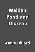 Walden Pond and Thoreau by Annie Dillard
