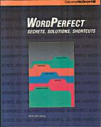 WordPerfect : secrets, solutions, shortcuts…