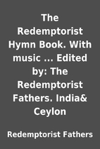 The Redemptorist Hymn Book. With music ...…