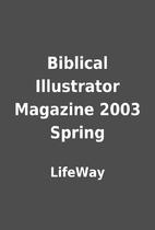 Biblical Illustrator Magazine 2003 Spring by…