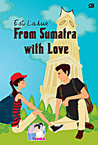 Teenlit From Sumatra With Love by Esi Lahur