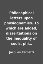 Philosophical letters upon physiognomies. To…