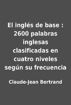 El inglés de base : 2600 palabras inglesas…
