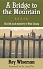 A Bridge To The Mountain by Ray Wiseman