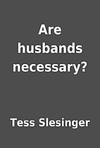 Are husbands necessary? by Tess Slesinger