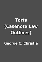 Torts (Casenote Law Outlines) by George C.…