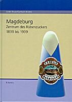 Magdeburg : Zentrum des Rübenzuckers 1839 -…