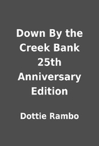 Down By the Creek Bank 25th Anniversary…