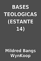 BASES TEOLOGICAS (ESTANTE 14) by Mildred…
