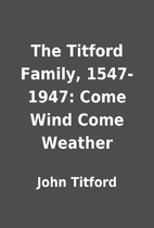 The Titford Family, 1547-1947: Come Wind…
