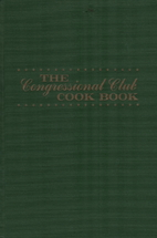 The Congressional Club Cook Book: 1970 by…