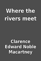 Where the rivers meet by Clarence Edward…