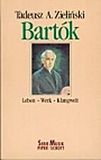 Bartók : Leben, Werk, Klangwelt by Tadeusz…