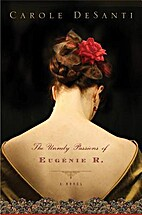 The Unruly Passions of Eugenie R. by Carole…