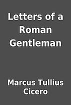 Letters of a Roman Gentleman by Marcus…