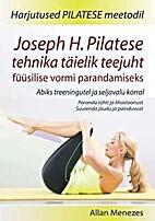 Joseph H. Pilatese tehnika täielik teejuht…