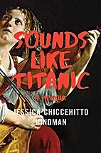 Sounds Like Titanic: A Memoir by Jessica…