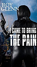 I Came To Bring The Pain by Roy Glenn