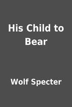 His Child to Bear by Wolf Specter