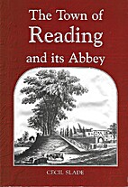 Town of Reading and Its Abbey, the by Cecil…