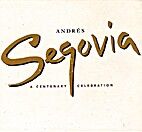 Andres Segovia: A Centenary Collection by…