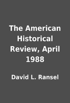 The American Historical Review, April 1988…