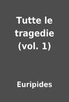 Tutte le tragedie (vol. 1) by Euripides