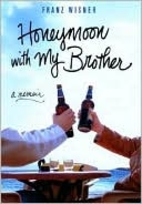Honeymoon with My Brother: A Memoir by Franz…