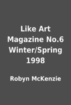 Like Art Magazine No.6 Winter/Spring 1998 by…