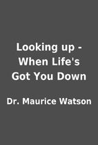 Looking up - When Life's Got You Down…