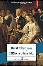 Calatoria diletantilor by Bulat Šalvovič…
